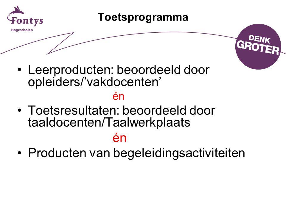 Toetsprogramma Leerproducten: beoordeeld door opleiders/'vakdocenten' én Toetsresultaten: beoordeeld door taaldocenten/Taalwerkplaats én Producten van