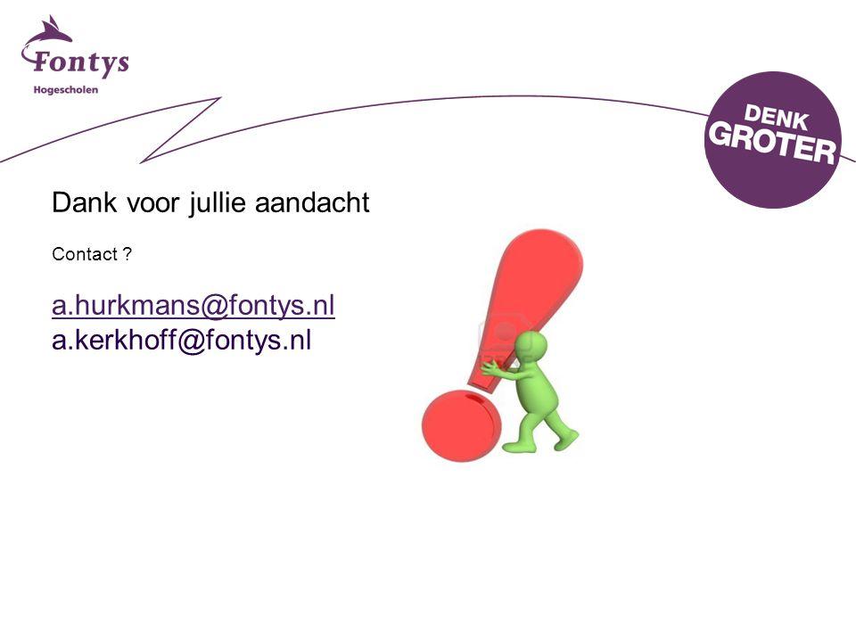 Dank voor jullie aandacht Contact ? a.hurkmans@fontys.nl a.kerkhoff@fontys.nl