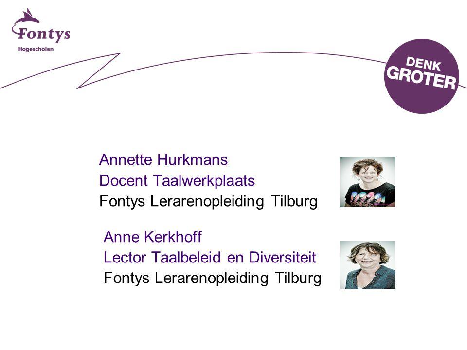 Annette Hurkmans Docent Taalwerkplaats Fontys Lerarenopleiding Tilburg Anne Kerkhoff Lector Taalbeleid en Diversiteit Fontys Lerarenopleiding Tilburg