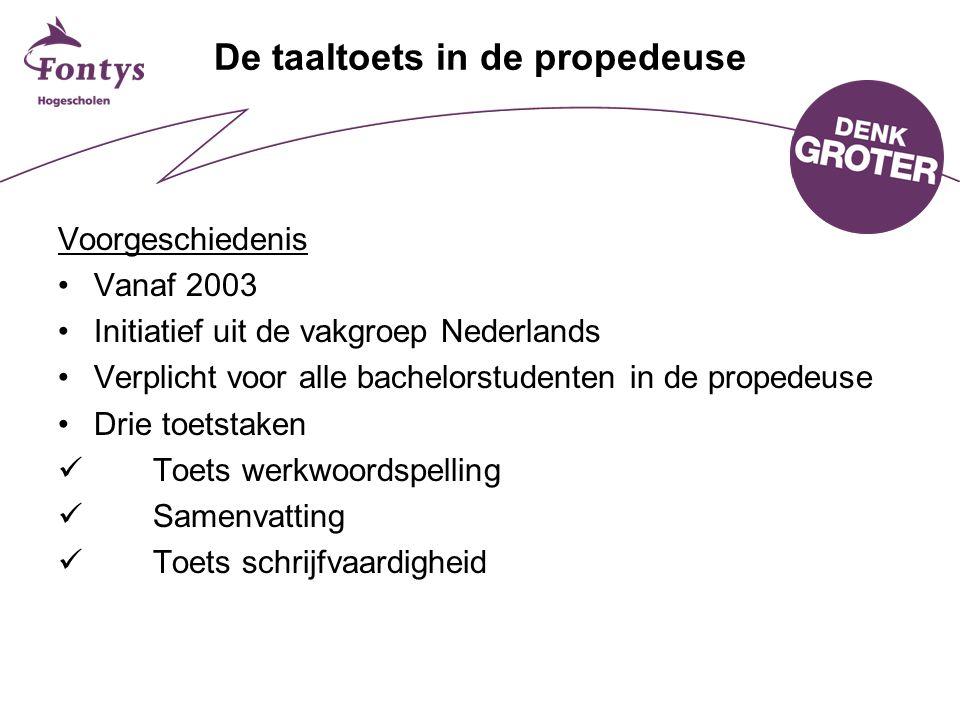 De taaltoets in de propedeuse Voorgeschiedenis Vanaf 2003 Initiatief uit de vakgroep Nederlands Verplicht voor alle bachelorstudenten in de propedeuse
