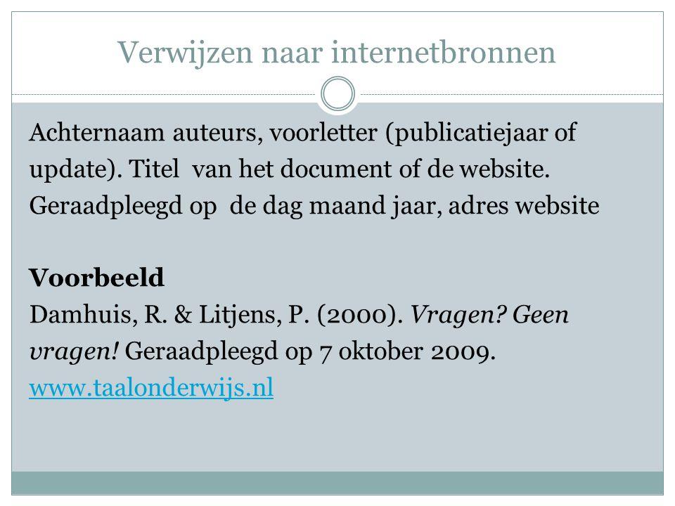 Verwijzen naar internetbronnen Achternaam auteurs, voorletter (publicatiejaar of update). Titel van het document of de website. Geraadpleegd op de dag
