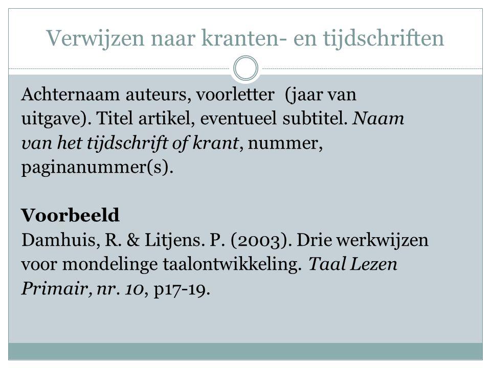 Verwijzen naar kranten- en tijdschriften Achternaam auteurs, voorletter (jaar van uitgave).