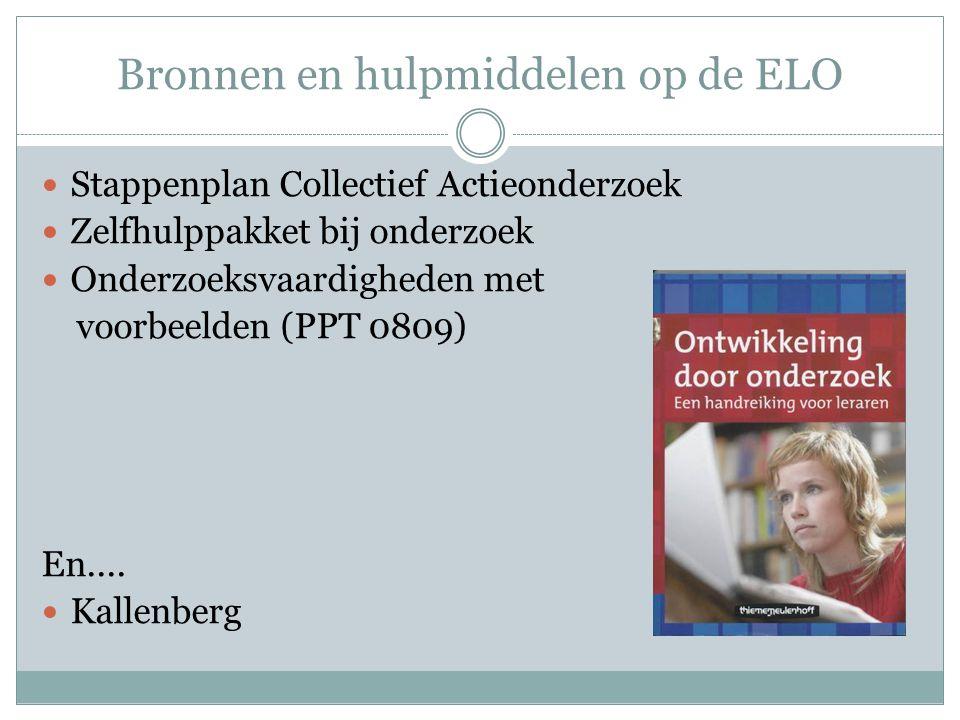 Bronnen en hulpmiddelen op de ELO Stappenplan Collectief Actieonderzoek Zelfhulppakket bij onderzoek Onderzoeksvaardigheden met voorbeelden (PPT 0809) En....