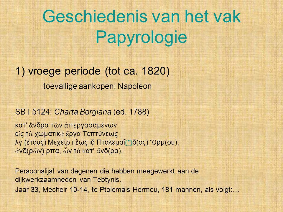 Geschiedenis van het vak Papyrologie 1) vroege periode (tot ca. 1820) toevallige aankopen; Napoleon SB I 5124: Charta Borgiana (ed. 1788) κατ ' ἄ νδρα