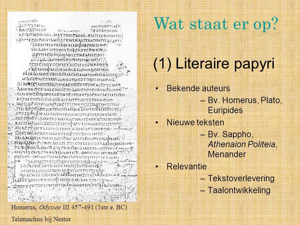 Homerus, Odyssee III 457-491 (1ste e. BC) Telemachus bij Nestor (1) Literaire papyri Bekende auteurs –Bv. Homerus, Plato, Euripides Nieuwe teksten –Bv