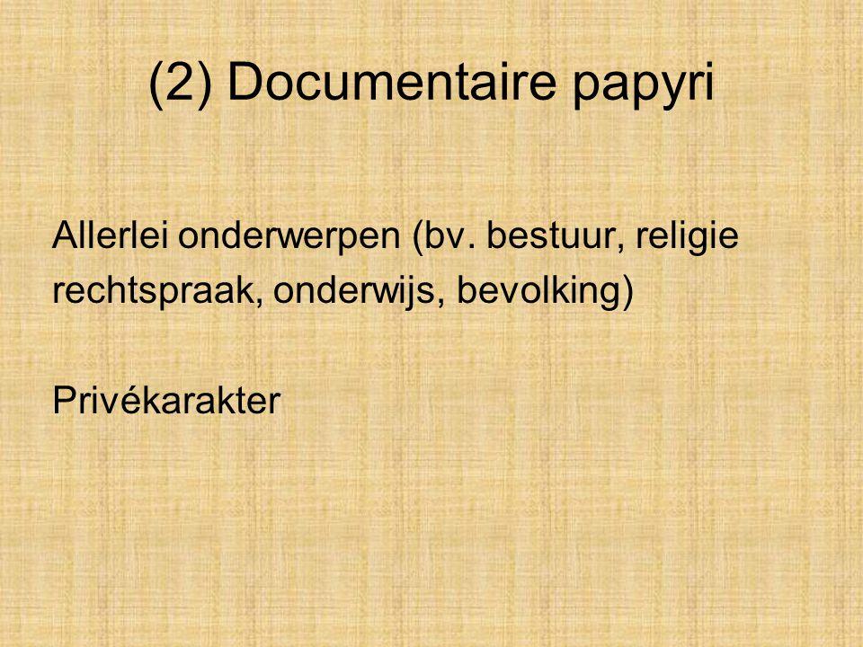 (2) Documentaire papyri Allerlei onderwerpen (bv. bestuur, religie rechtspraak, onderwijs, bevolking) Privékarakter