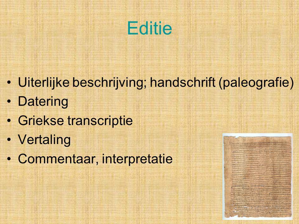Editie Uiterlijke beschrijving; handschrift (paleografie) Datering Griekse transcriptie Vertaling Commentaar, interpretatie
