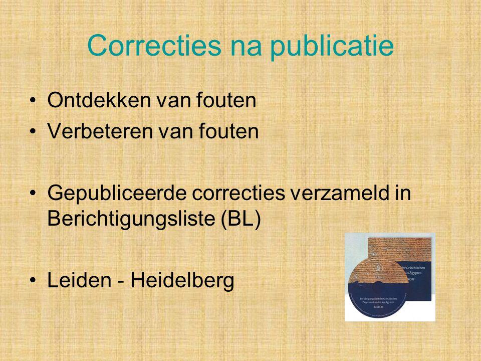 Correcties na publicatie Ontdekken van fouten Verbeteren van fouten Gepubliceerde correcties verzameld in Berichtigungsliste (BL) Leiden - Heidelberg
