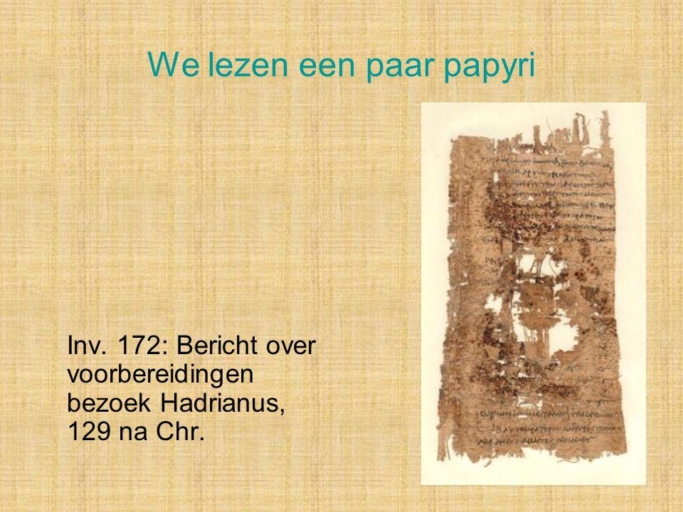 We lezen een paar papyri Inv. 172: Bericht over voorbereidingen bezoek Hadrianus, 129 na Chr.