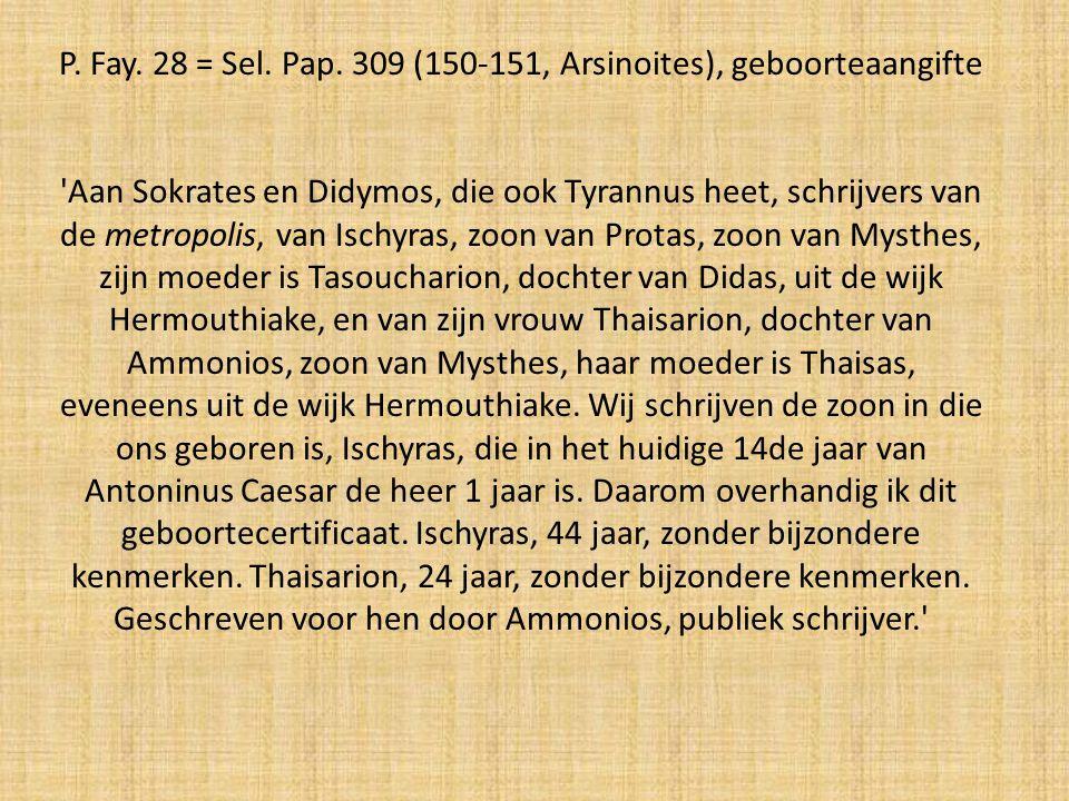 P. Fay. 28 = Sel. Pap. 309 (150-151, Arsinoites), geboorteaangifte 'Aan Sokrates en Didymos, die ook Tyrannus heet, schrijvers van de metropolis, van