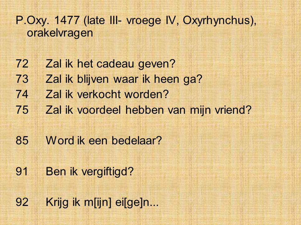 P.Oxy. 1477 (late III- vroege IV, Oxyrhynchus), orakelvragen 72Zal ik het cadeau geven? 73Zal ik blijven waar ik heen ga? 74Zal ik verkocht worden? 75