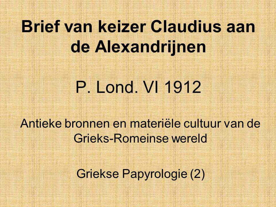 Brief van keizer Claudius aan de Alexandrijnen P. Lond. VI 1912 Antieke bronnen en materiële cultuur van de Grieks-Romeinse wereld Griekse Papyrologie