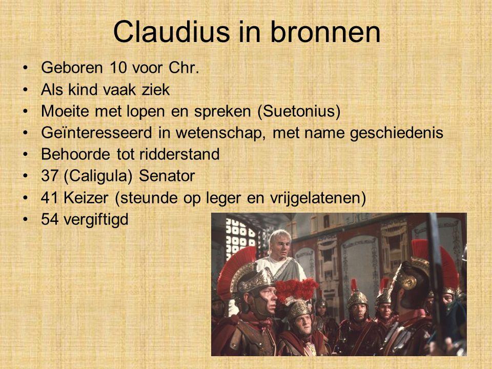 Claudius in bronnen Geboren 10 voor Chr. Als kind vaak ziek Moeite met lopen en spreken (Suetonius) Geïnteresseerd in wetenschap, met name geschiedeni