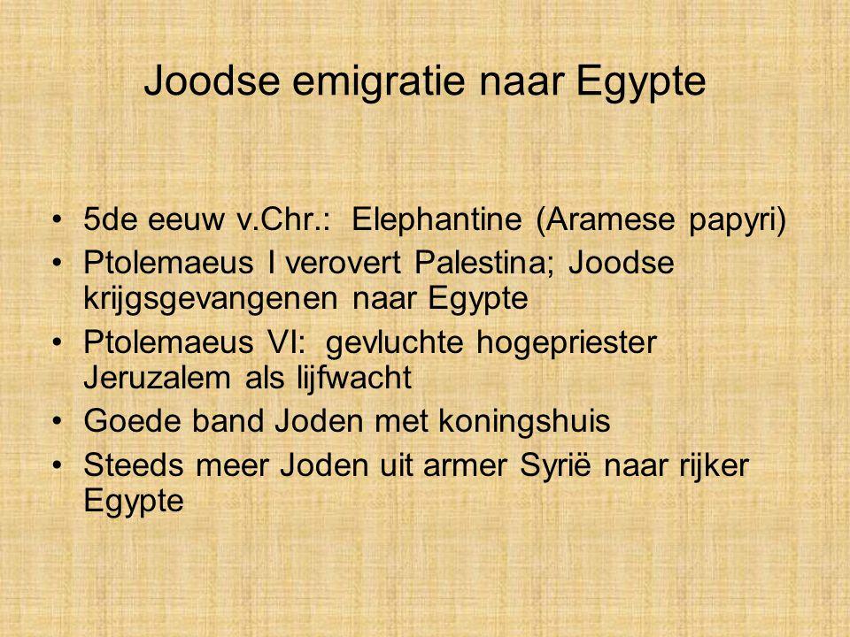Joodse emigratie naar Egypte 5de eeuw v.Chr.: Elephantine (Aramese papyri) Ptolemaeus I verovert Palestina; Joodse krijgsgevangenen naar Egypte Ptolem