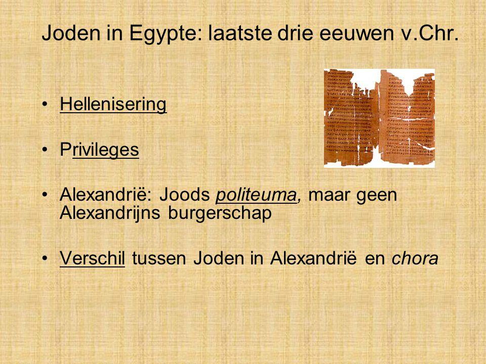 Joden in Egypte: laatste drie eeuwen v.Chr. Hellenisering Privileges Alexandrië: Joods politeuma, maar geen Alexandrijns burgerschap Verschil tussen J