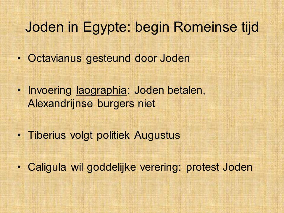Joden in Egypte: begin Romeinse tijd Octavianus gesteund door Joden Invoering laographia: Joden betalen, Alexandrijnse burgers niet Tiberius volgt pol
