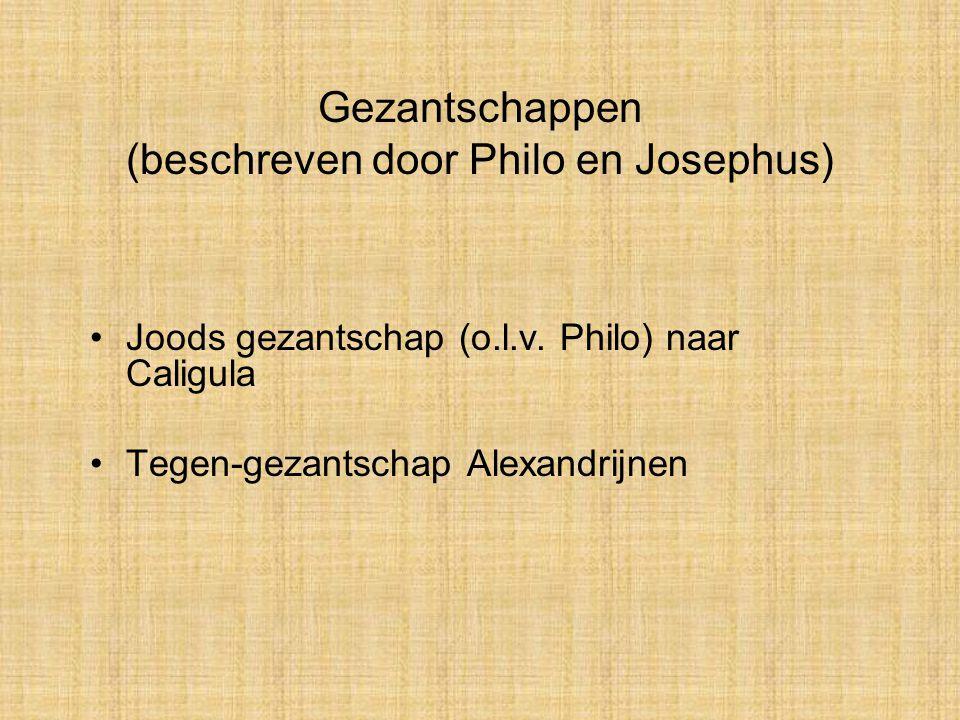Gezantschappen (beschreven door Philo en Josephus) Joods gezantschap (o.l.v. Philo) naar Caligula Tegen-gezantschap Alexandrijnen