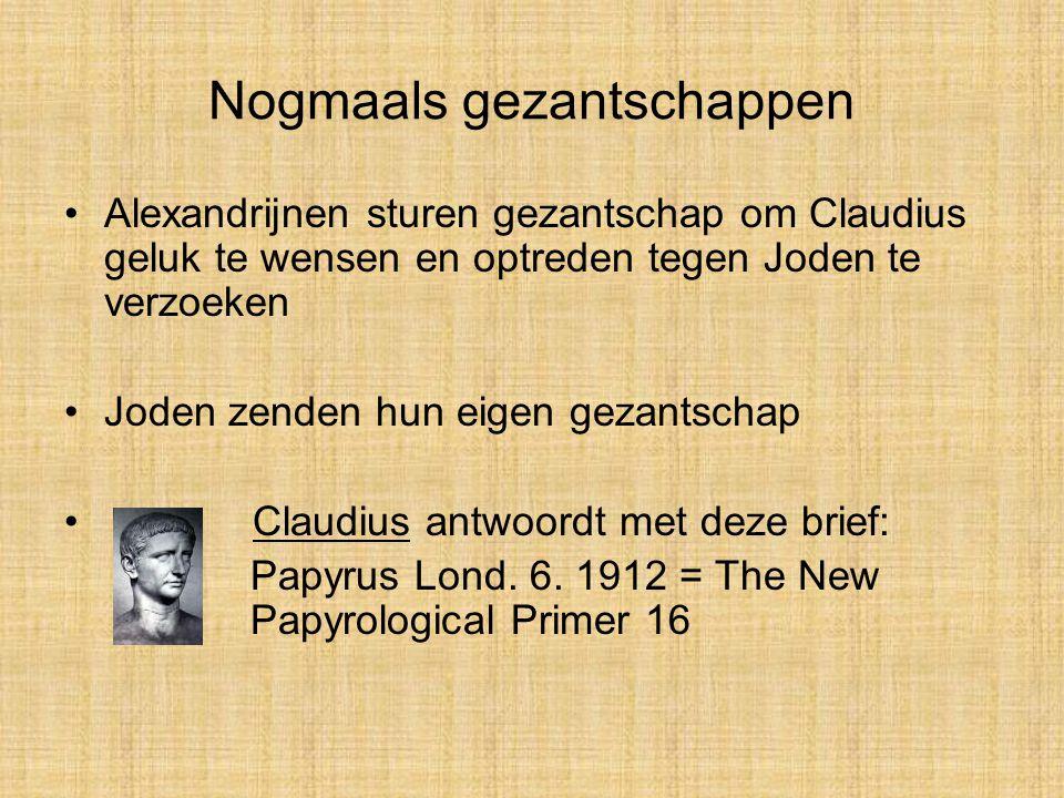 Nogmaals gezantschappen Alexandrijnen sturen gezantschap om Claudius geluk te wensen en optreden tegen Joden te verzoeken Joden zenden hun eigen gezantschap Claudius antwoordt met deze brief: Papyrus Lond.