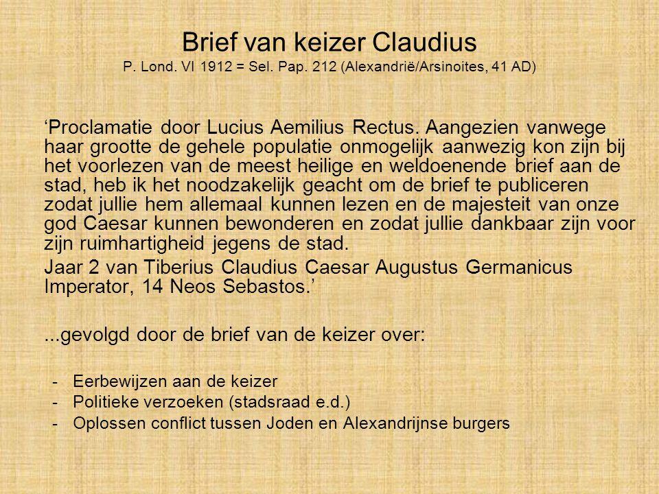 Brief van keizer Claudius P. Lond. VI 1912 = Sel. Pap. 212 (Alexandrië/Arsinoites, 41 AD) 'Proclamatie door Lucius Aemilius Rectus. Aangezien vanwege