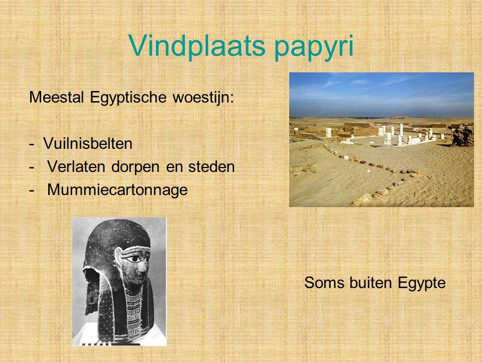 Vindplaats papyri Meestal Egyptische woestijn: - Vuilnisbelten -Verlaten dorpen en steden -Mummiecartonnage Soms buiten Egypte