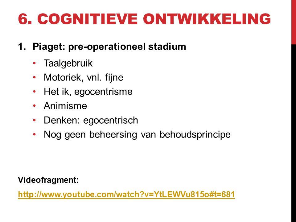 6.COGNITIEVE ONTWIKKELING 1.Piaget: pre-operationeel stadium Taalgebruik Motoriek, vnl.