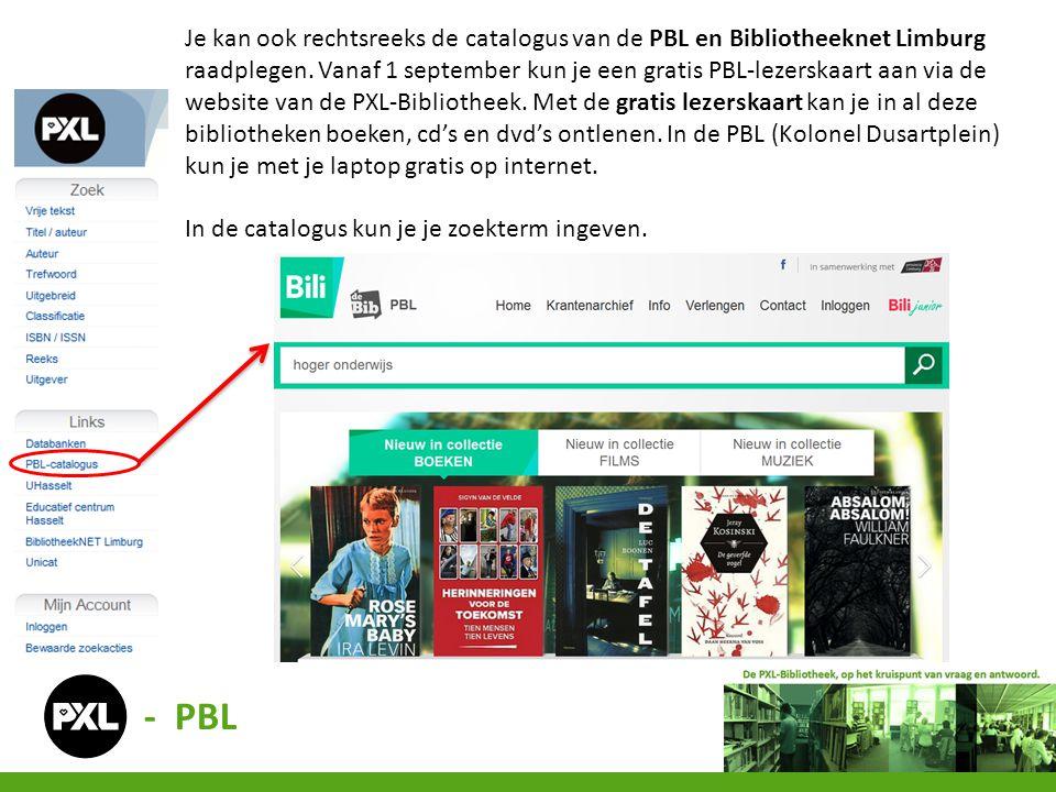 Je kan ook rechtsreeks de catalogus van de PBL en Bibliotheeknet Limburg raadplegen.