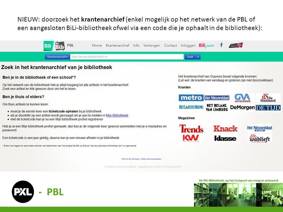 NIEUW: doorzoek het krantenarchief (enkel mogelijk op het netwerk van de PBL of een aangesloten BiLi-bibliotheek ofwel via een code die je ophaalt in de bibliotheek): - PBL