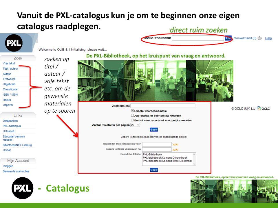 - Catalogus Vanuit de PXL-catalogus kun je om te beginnen onze eigen catalogus raadplegen. direct ruim zoeken zoeken op titel / auteur / vrije tekst e