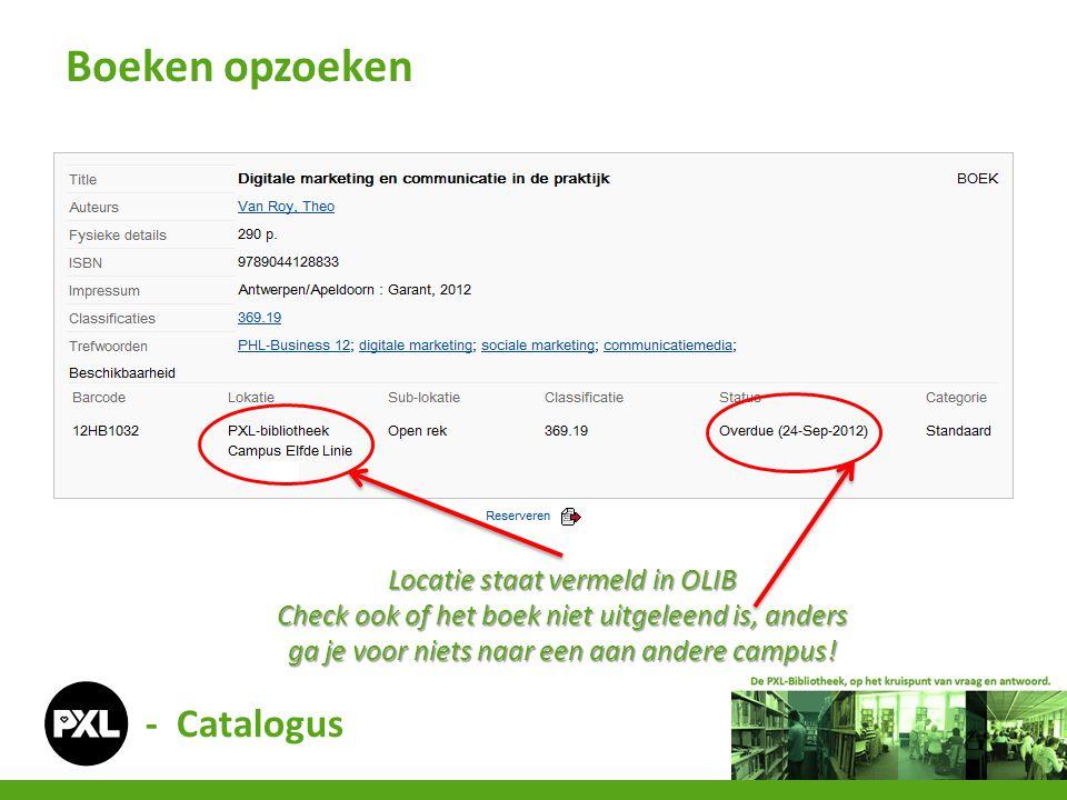 - Catalogus Boeken opzoeken Locatie staat vermeld in OLIB Check ook of het boek niet uitgeleend is, anders ga je voor niets naar een aan andere campus!