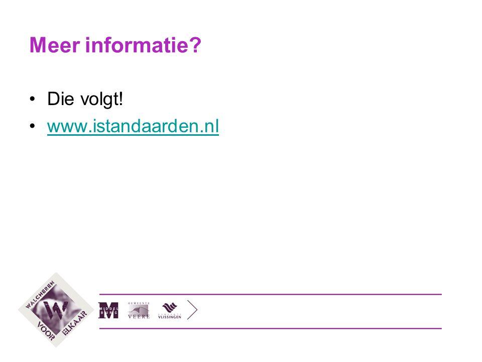 Meer informatie? Die volgt! www.istandaarden.nl