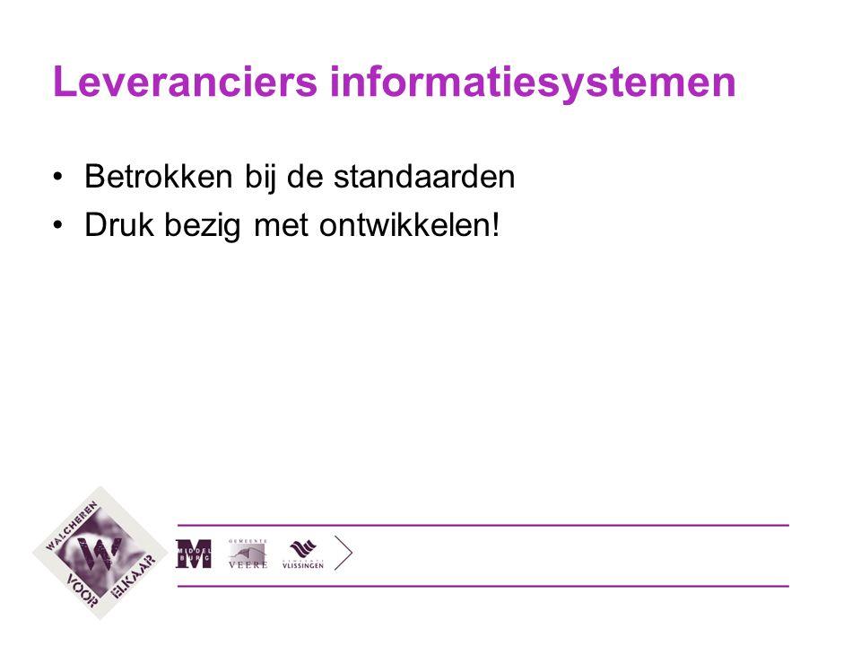 Leveranciers informatiesystemen Betrokken bij de standaarden Druk bezig met ontwikkelen!