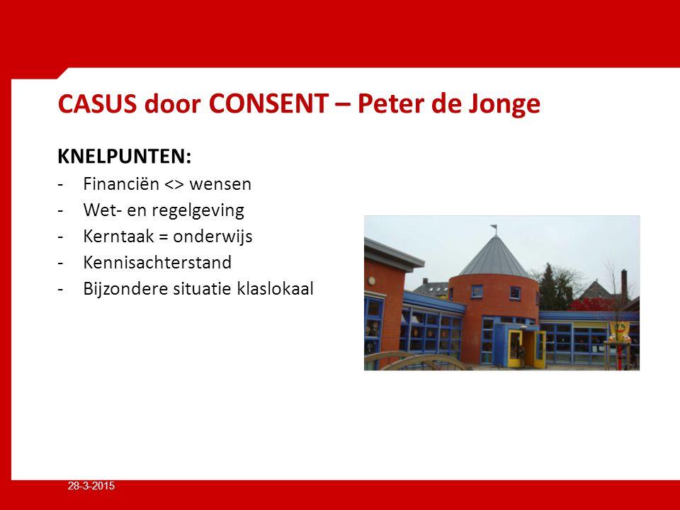 CASUS door CONSENT – Peter de Jonge KNELPUNTEN: -Financiën <> wensen -Wet- en regelgeving -Kerntaak = onderwijs -Kennisachterstand -Bijzondere situatie klaslokaal