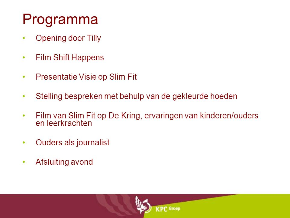 Programma Opening door Tilly Film Shift Happens Presentatie Visie op Slim Fit Stelling bespreken met behulp van de gekleurde hoeden Film van Slim Fit op De Kring, ervaringen van kinderen/ouders en leerkrachten Ouders als journalist Afsluiting avond