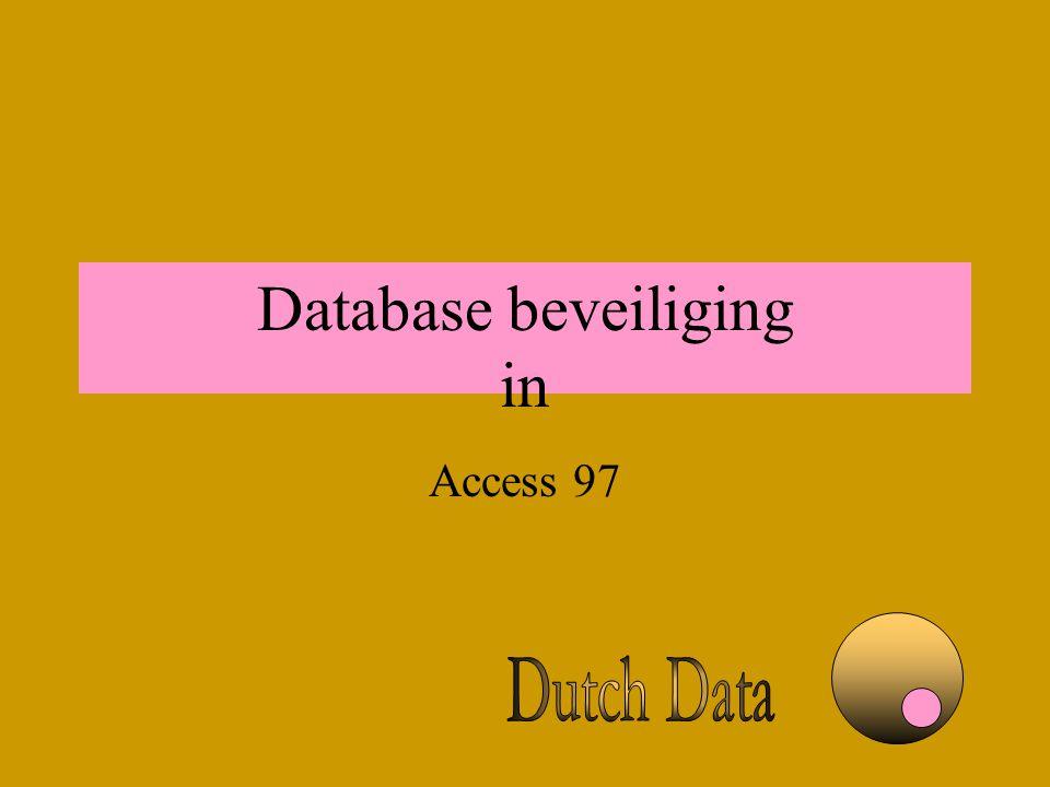 Database beveiliging Overzicht van Access beveiliging Het 10 stappen programma Onderhoud van beveiligde database Anders in Access 2000