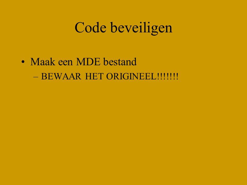Code beveiligen Maak een MDE bestand –BEWAAR HET ORIGINEEL!!!!!!!