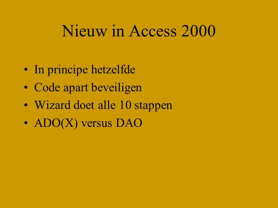 Nieuw in Access 2000 In principe hetzelfde Code apart beveiligen Wizard doet alle 10 stappen ADO(X) versus DAO