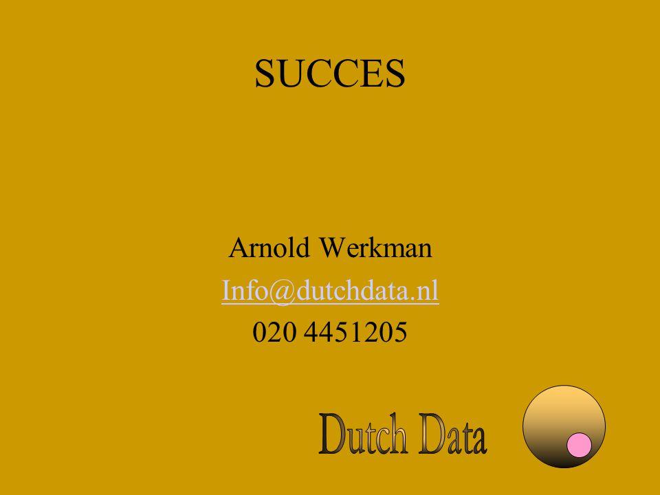 SUCCES Arnold Werkman Info@dutchdata.nl 020 4451205