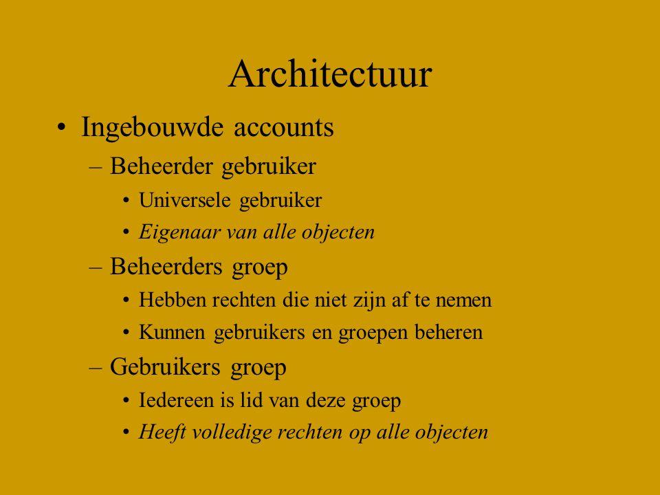 Architectuur Ingebouwde accounts –Beheerder gebruiker Universele gebruiker Eigenaar van alle objecten –Beheerders groep Hebben rechten die niet zijn a