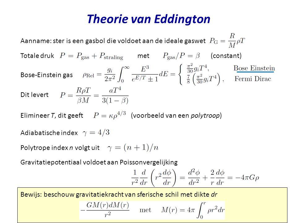 Theorie van Eddington Aanname: ster is een gasbol die voldoet aan de ideale gaswet Bose-Einstein gas Totale druk met (constant) Dit levert Elimineer T