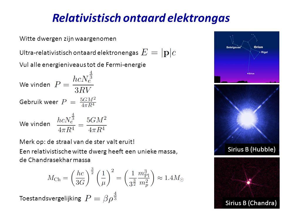 Relativistisch ontaard elektrongas Witte dwergen zijn waargenomen Vul alle energieniveaus tot de Fermi-energie Gebruik weer We vinden Merk op: de stra