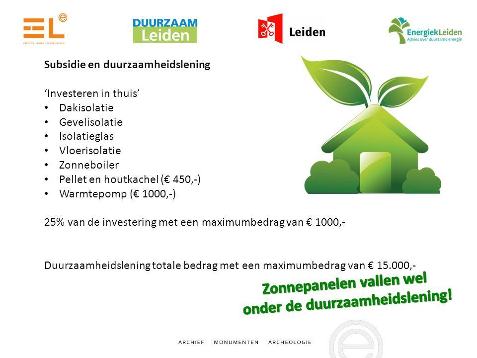 Subsidie en duurzaamheidslening 'Investeren in thuis' Dakisolatie Gevelisolatie Isolatieglas Vloerisolatie Zonneboiler Pellet en houtkachel (€ 450,-) Warmtepomp (€ 1000,-) 25% van de investering met een maximumbedrag van € 1000,- Duurzaamheidslening totale bedrag met een maximumbedrag van € 15.000,-