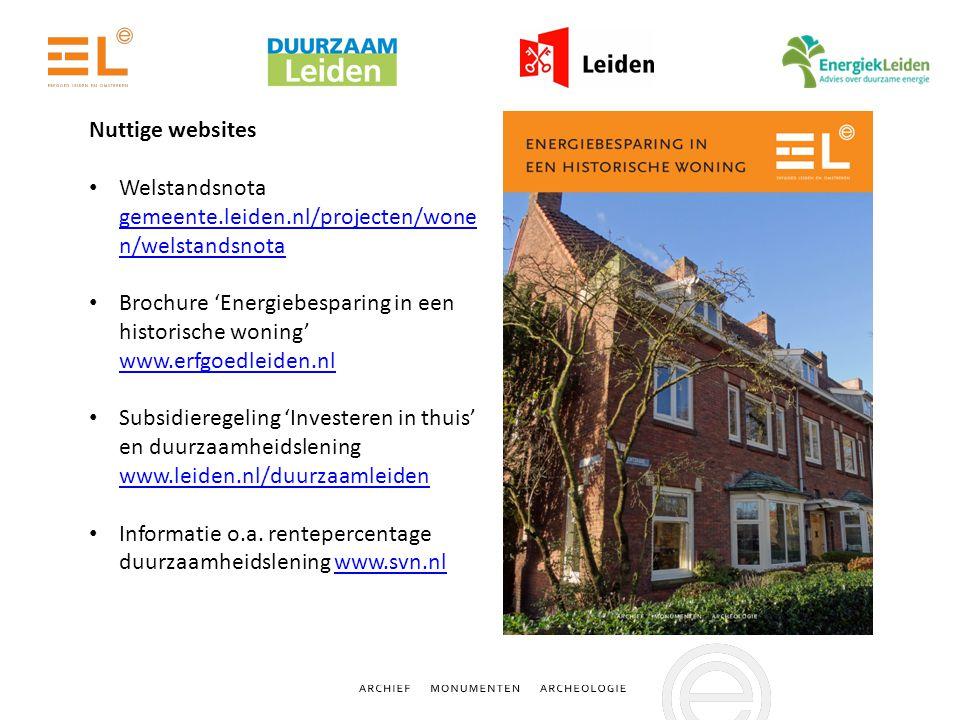 Nuttige websites Welstandsnota gemeente.leiden.nl/projecten/wone n/welstandsnota gemeente.leiden.nl/projecten/wone n/welstandsnota Brochure 'Energiebesparing in een historische woning' www.erfgoedleiden.nl www.erfgoedleiden.nl Subsidieregeling 'Investeren in thuis' en duurzaamheidslening www.leiden.nl/duurzaamleiden www.leiden.nl/duurzaamleiden Informatie o.a.