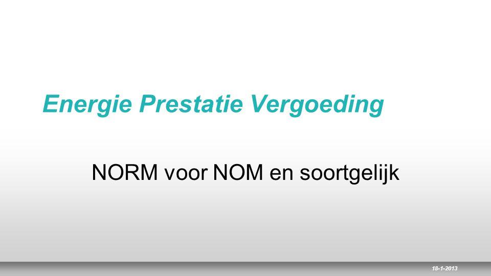 18-1-2013 Energie Prestatie Vergoeding NORM voor NOM en soortgelijk
