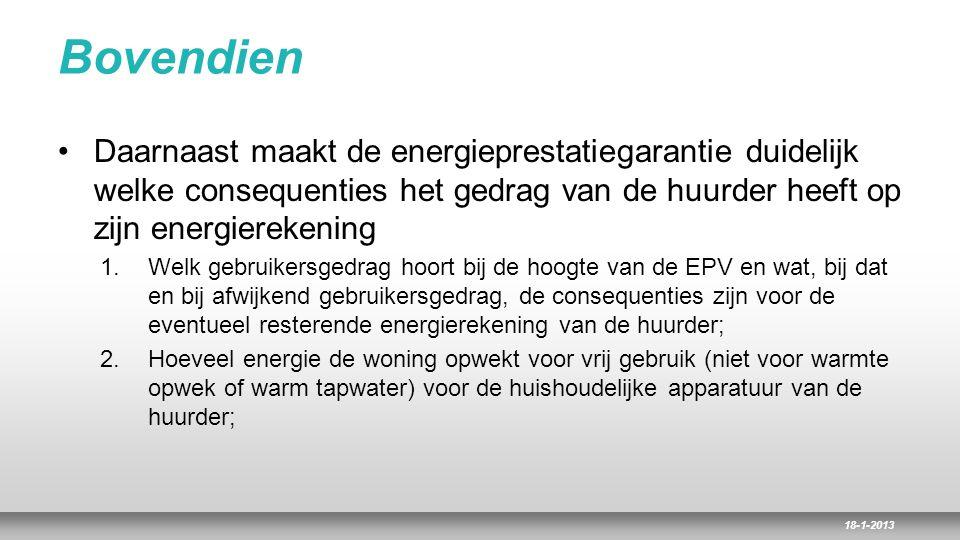 18-1-2013 Bovendien Daarnaast maakt de energieprestatiegarantie duidelijk welke consequenties het gedrag van de huurder heeft op zijn energierekening