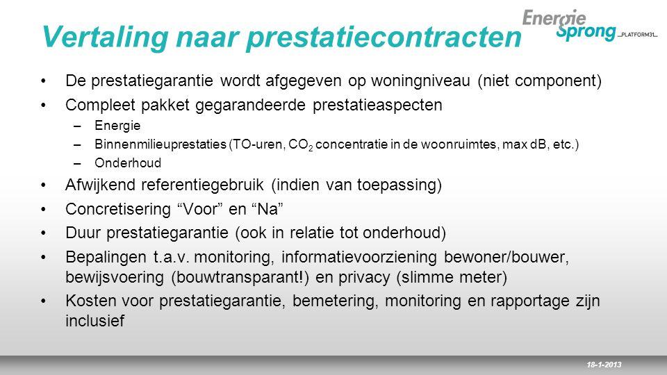 18-1-2013 Vertaling naar prestatiecontracten De prestatiegarantie wordt afgegeven op woningniveau (niet component) Compleet pakket gegarandeerde prest