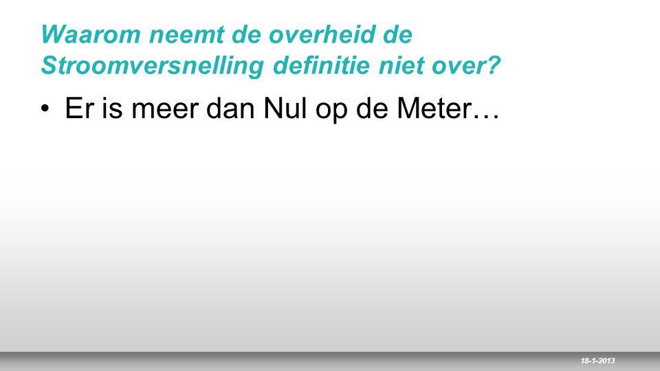 18-1-2013 Waarom neemt de overheid de Stroomversnelling definitie niet over? Er is meer dan Nul op de Meter…