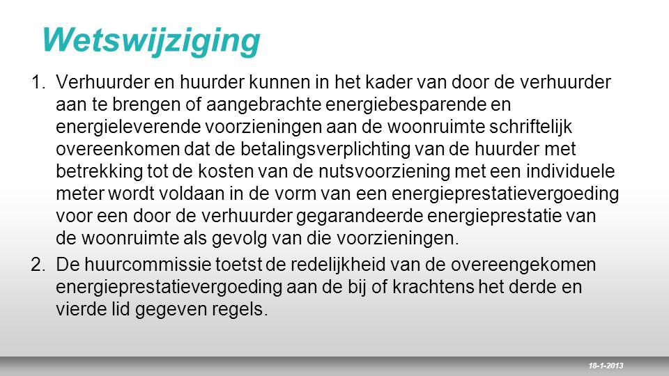 18-1-2013 Wetswijziging 1.Verhuurder en huurder kunnen in het kader van door de verhuurder aan te brengen of aangebrachte energiebesparende en energie