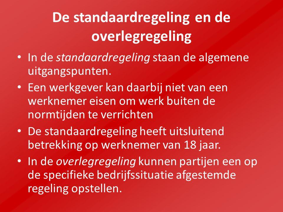 De standaardregeling en de overlegregeling In de standaardregeling staan de algemene uitgangspunten. Een werkgever kan daarbij niet van een werknemer