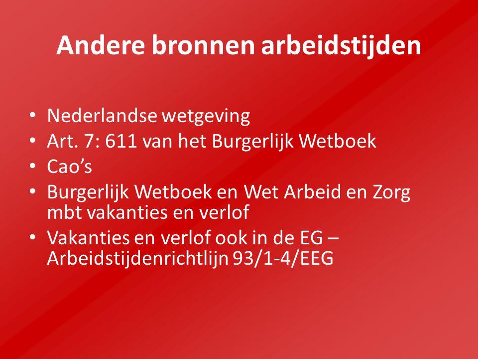 Andere bronnen arbeidstijden Nederlandse wetgeving Art. 7: 611 van het Burgerlijk Wetboek Cao's Burgerlijk Wetboek en Wet Arbeid en Zorg mbt vakanties