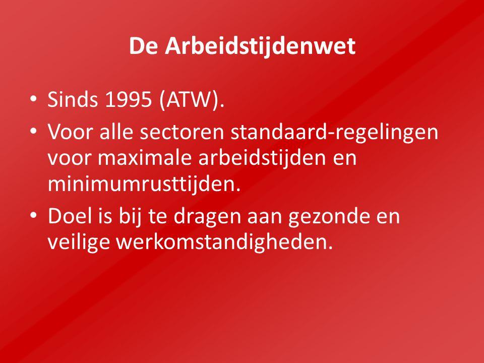 De Arbeidstijdenwet Sinds 1995 (ATW). Voor alle sectoren standaard-regelingen voor maximale arbeidstijden en minimumrusttijden. Doel is bij te dragen
